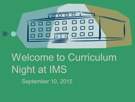 Welcome to Curriculum Night at IMS September 10, 2015.