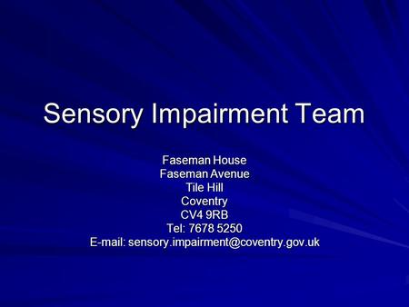 Sensory Impairment Team Faseman House Faseman Avenue Tile Hill Coventry CV4 9RB Tel: 7678 5250