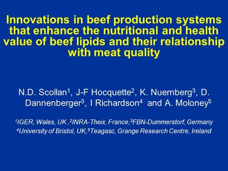 Innovations in beef production systems that enhance the nutritional and health value of beef lipids and their relationship with meat quality N.D. Scollan.