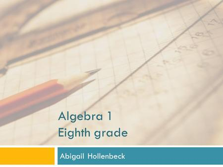 Algebra 1 Eighth grade Abigail Hollenbeck. Basic Information  About me   Materials  Textbook    CD5A4C1CA4.