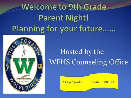 Hosted by the WFHS Counseling Office As a 9 th grader ……. I wish……VIDEO.