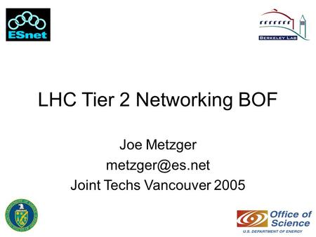 LHC Tier 2 Networking BOF Joe Metzger Joint Techs Vancouver 2005.