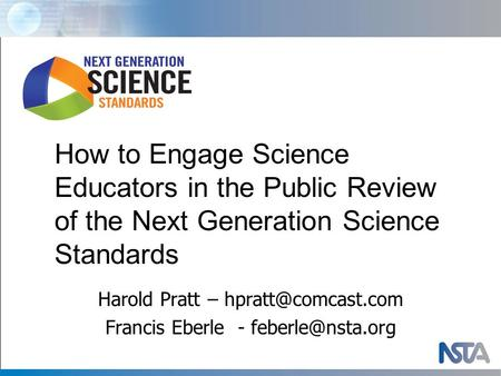 Harold Pratt – Francis Eberle - How to Engage Science Educators in the Public Review of the Next Generation Science.