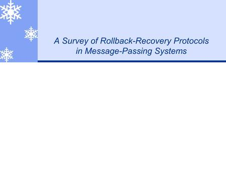 A Survey of Rollback-Recovery Protocols in Message-Passing Systems.