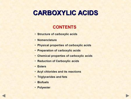 CONTENTS Structure of carboxylic acids Nomenclature Physical properties of carboxylic acids Preparation of carboxylic acids Chemical properties of carboxylic.