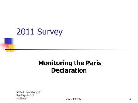 State Chancellery of the Republic of Moldova2011 Survey1 Monitoring the Paris Declaration.