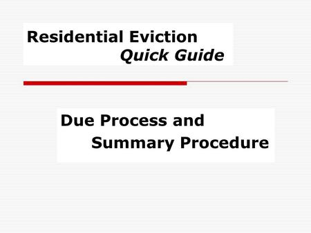 Residential Eviction Quick Guide Due Process and Summary Procedure.