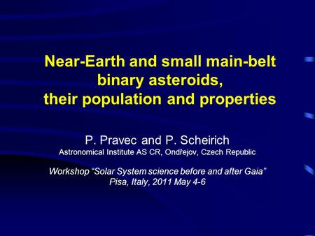 Near-Earth and small main-belt binary asteroids, their population and properties P. Pravec and P. Scheirich Astronomical Institute AS CR, Ondřejov, Czech.