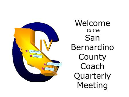 Welcome to the San Bernardino County Coach Quarterly Meeting.