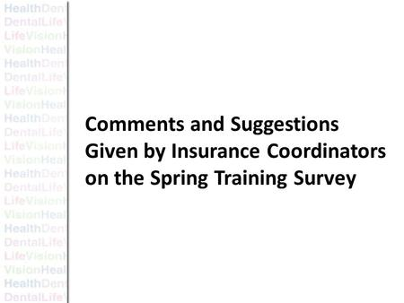 Insurance Coordinator Survey Comments and Suggestions Comments and Suggestions Given by Insurance Coordinators on the Spring Training Survey.