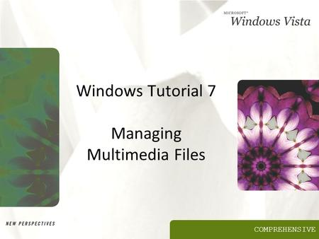 COMPREHENSIVE Windows Tutorial 7 Managing Multimedia Files.