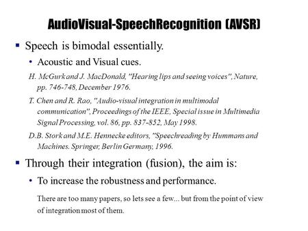  Speech is bimodal essentially. Acoustic and Visual cues. H. McGurk and J. MacDonald, ''Hearing lips and seeing voices'', Nature, pp. 746-748, December.