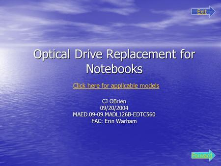 Optical Drive Replacement for Notebooks Click here for applicable modelsCJ OBrien 09/20/2004 MAED.09-09.MADL126B-EDTC560 FAC: Erin Warham Exit Forward.