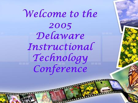 Welcome to the 2005 Delaware Instructional Technology Conference.