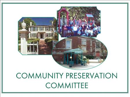 COMMUNITY PRESERVATION COMMITTEE Statutory members  Charlie McMillan, Historical Commission  Joyce Moss, Planning and Development Board  Eric Reenstierna,