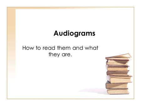 Audiograms How to read them and what they are.. Terms to know: Audiogram An audiogram is a means of recording the results of a hearing test. It will include.