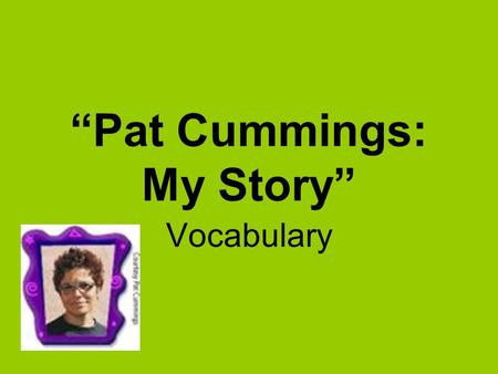 """Pat Cummings: My Story"" Vocabulary. sketch In art class you will use your classmate as a model for your sketch."