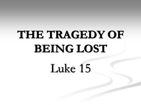 THE TRAGEDY OF BEING LOST Luke 15. The Tragedy of Carelessness — The Lost Sheep, Vs. 3-7. Thoughtlessness. Thoughtlessness. The figure of the shepherd,