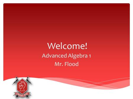Welcome! Advanced Algebra 1 Mr. Flood.  Some realities  This class is hard  Being organized, and completing assignments on time are essential to the.