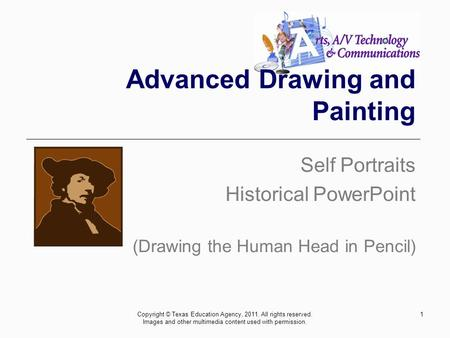 Advanced Drawing and Painting Self Portraits Historical PowerPoint (Drawing the Human Head in Pencil) 1Copyright © Texas Education Agency, 2011. All rights.
