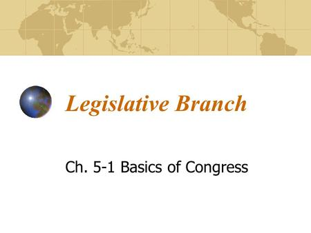Legislative Branch Ch. 5-1 Basics of Congress Congress For Hire The United States Congress is a bicameral legislation, which means it has two parts.