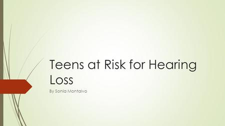 Teens at Risk for Hearing Loss By Sonia Montalvo.