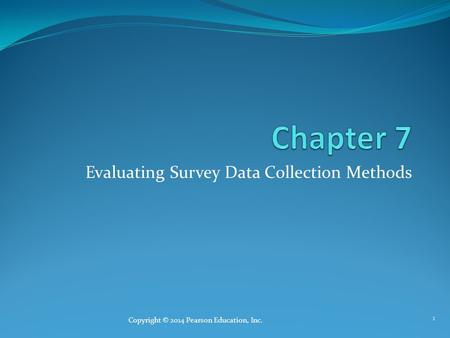 Evaluating Survey Data Collection Methods 1 Copyright © 2014 Pearson Education, Inc.