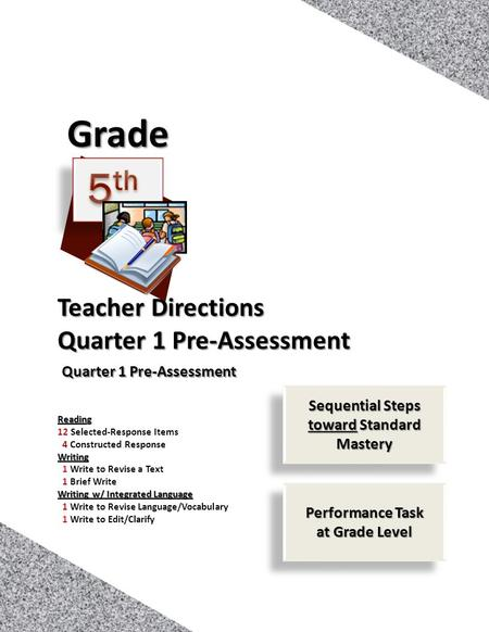 1 <strong>Teacher</strong> Directions Quarter 1 Pre-Assessment Grade Reading 12 Selected-Response Items 4 Constructed ResponseWriting 1 Write to Revise a Text 1 Brief Write.