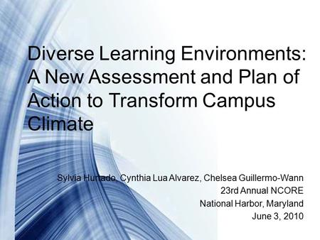 Diverse Learning Environments: A New Assessment and Plan of Action to Transform Campus Climate Sylvia Hurtado, Cynthia Lua Alvarez, Chelsea Guillermo-Wann.