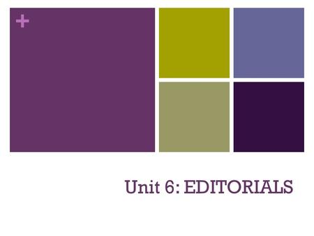 + Unit 6: EDITORIALS. + What is an Editorial?? An editorial is a piece of writing that presents the newspaper's opinion on an issue. It is usually unsigned.