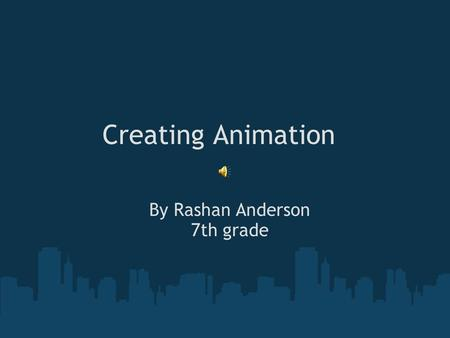 Creating Animation By Rashan Anderson 7th grade What is Animation? Animation is the rapid display of a sequence of images in 2-D or 3-D artwork or model.
