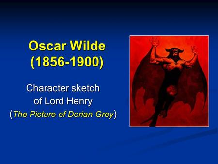 Oscar Wilde (1856-1900) Character sketch of Lord Henry ( The Picture of Dorian Grey )