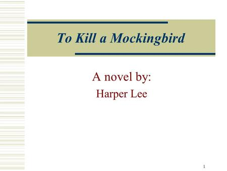 1 To Kill a Mockingbird A novel by: Harper Lee Picture found at:  Harper Lee  Born 1926 in Monroeville, AL  Very Private.