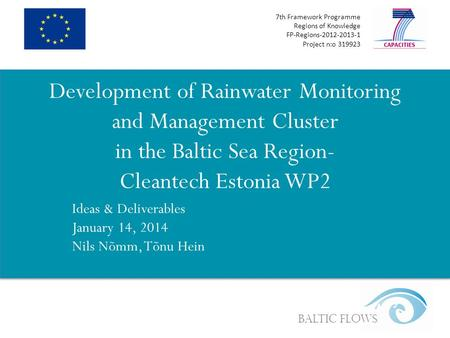 7th Framework Programme Regions of Knowledge FP-Regions-2012-2013-1 Project n:o 319923 Baltic Flows Development of Rainwater Monitoring and Management.