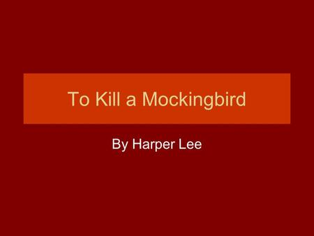 To Kill a Mockingbird By Harper Lee. Genre Bildungsroman -- A coming of age novel Basic events of the novel are fictional Events also have a strong autobiographical.