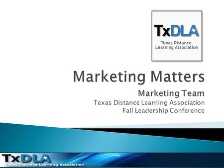 Marketing Team Texas Distance Learning Association Fall Leadership Conference.