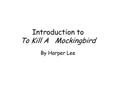 Introduction to To Kill A Mockingbird By Harper Lee.