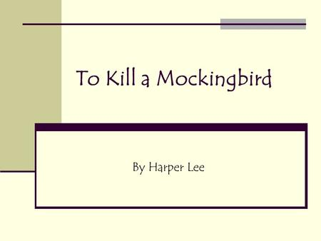 To Kill a Mockingbird By Harper Lee. Harper Lee White, female Born in Monroeville, Alabama on April 28, 1926 Studied law at University of Alabama, but.