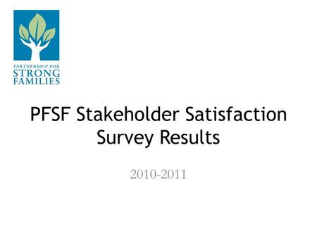 PFSF Stakeholder Satisfaction Survey Results 2010-2011.