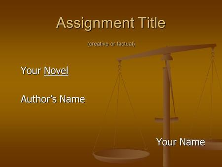 Assignment Title (creative or factual) Your Novel Author's Name Your Name.