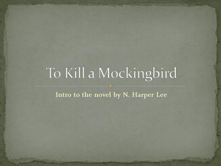 "Intro to the novel by N. Harper Lee. born April 28, 1926 Childhood friend of famous author Truman Capote (In Cold Blood, Breakfast at Tiffany's, ""A Christmas."