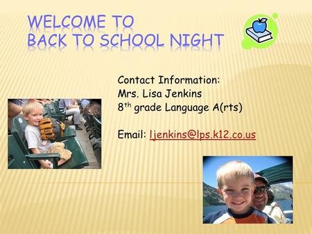 Contact Information: Mrs. Lisa Jenkins 8 th grade Language A(rts)