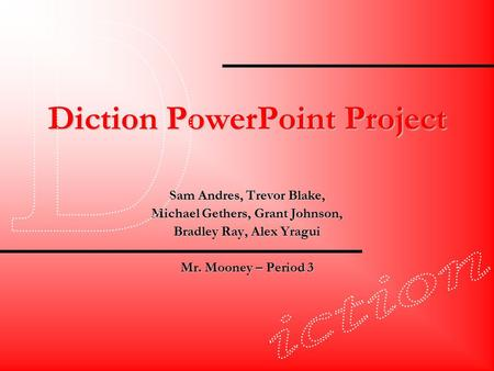 Diction PowerPoint Project Sam Andres, Trevor Blake, Michael Gethers, Grant Johnson, Bradley Ray, Alex Yragui Mr. Mooney – Period 3.
