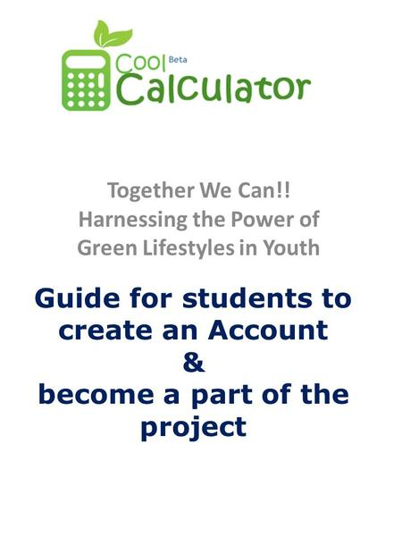 Guide for students to create an Account & become a part of the project Together We Can!! Harnessing the Power of Green Lifestyles in Youth.