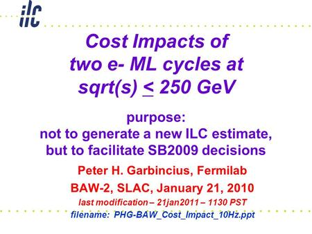 Cost Impacts of two e- ML cycles at sqrt(s) < 250 GeV purpose: not to generate a new ILC estimate, but to facilitate SB2009 decisions Peter H. Garbincius,