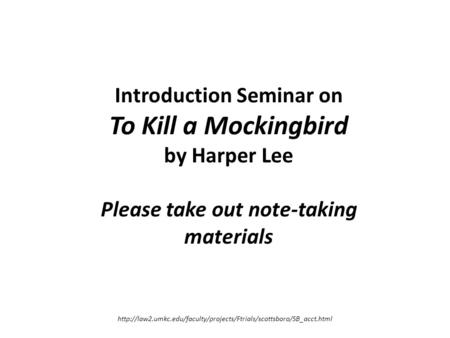 Introduction Seminar on To Kill a Mockingbird by Harper Lee Please take out note-taking materials