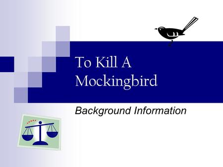 To Kill A Mockingbird Background Information. About the Author Early Life – * Harper Lee was born on April 28, 1926 in Monroeville, Alabama, a small town.