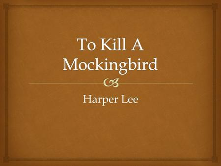 Harper Lee.   Born April 28, 1926 in Monroeville, Alabama  Awards: Pulitzer Prize for Fiction, Presidential Medal of Freedom and Quill Award for Audio.