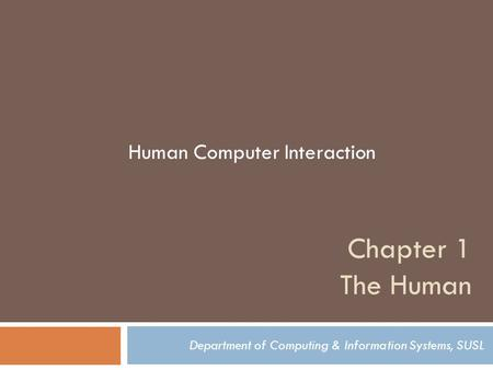 Chapter 1 The Human Department of Computing & Information Systems, SUSL Human Computer Interaction.