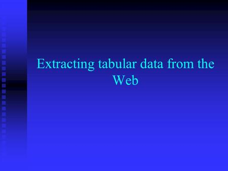 Extracting tabular data from the Web. Limitations of the current BP screen scraper. Parsing is done line by line. Parsing is done line by line. Pattern.